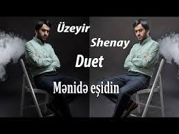 Uzeyir Mehdizade ve Shenay Menide Esidin - دانلود آهنگ اوزیر مهدیزاده و شنای به نام منایدی اشیدین