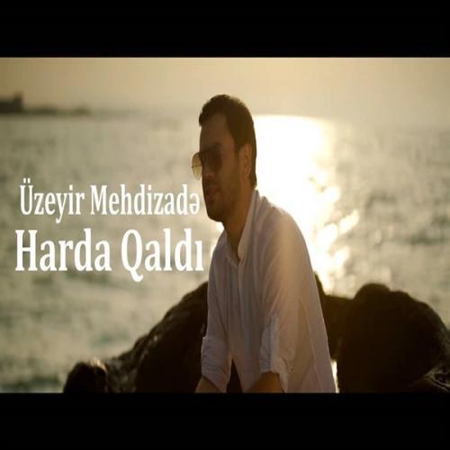 Uzeyir Mehdizade Harda Qaldi - دانلود آهنگ آذری اوزیر مهدیزاده به نام هاردا قالدی