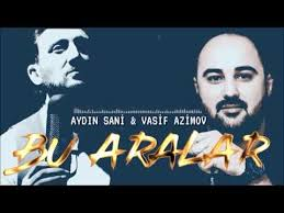 Aydin Sani ve Vasif Azimov Bu Aralar - دانلود آهنگ آیدین سانی و واصف عظیم اف به نام بو آرالار
