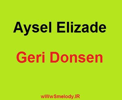 Aysel Elizade Geri Donsen - دانلود آهنگ آذری آیسل علیزاده به نام گری دونسن