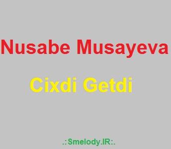 Nusabe Musayeva Cixdi Getdi - دانلود آهنگ آذری نوشابه موسایوا به نام چیخدی گتدی