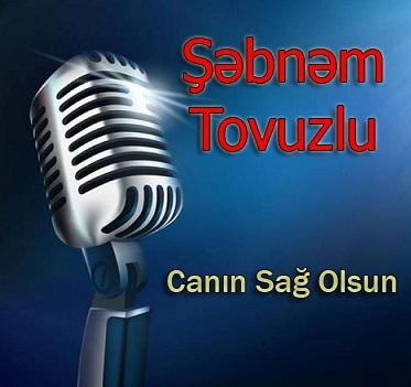 Sebnem Tovuzlu Canin Sag Olsun - دانلود آهنگ آذری شبنم تووزلو به نام جانین ساغ اولسون