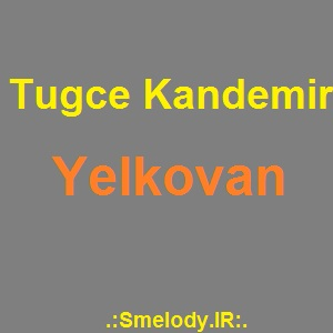 Tugce Kandemir Yelkovan - دانلود آهنگ ترکی توچه کاندمیر به نام یل کووان