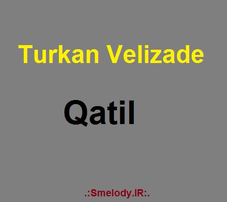 Turkan Velizade Qatil - دانلود آهنگ آذری ترکان ولیزاده به نام قاتیل