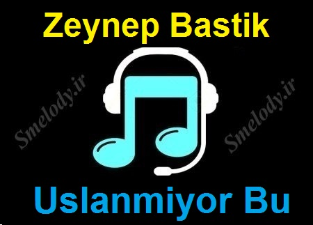 دانلود آهنگ ترکی زینب باستیک به نام اوسلانمیور بو