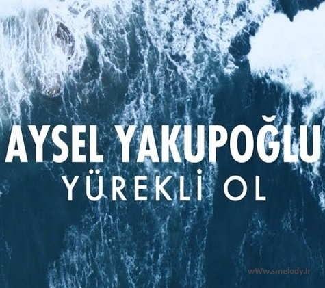 دانلود آهنگ ترکی آیسل یاکوپ اوغلو به نام یورکلی اول