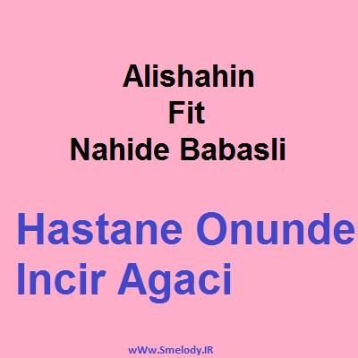 Alishahin ft Nahide Babasli Hastane Onunde incir Agaci - دانلود آهنگ آذری علی شاهین و ناهیده باباشلی به نام هستانه اونوندی انجیر آغاجی