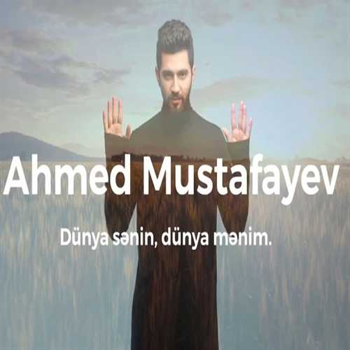 ahmed mustafayev dunya senin dunya menim - دانلود آهنگ آذری احمد مصطفایو به نام دنیا سنین دنیا منیم