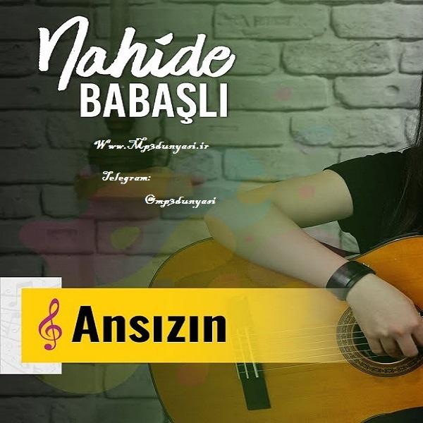 دانلود آهنگ جدید آذری ناهیده باباشلی به نام Ansızın