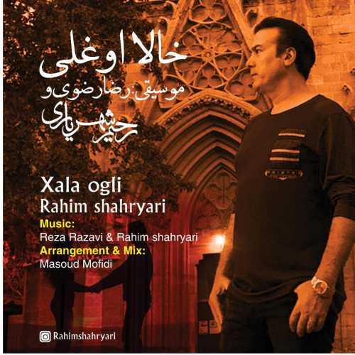 دانلود آهنگ جدید آذری رحیم شهریاری به نام خالا اوغلی