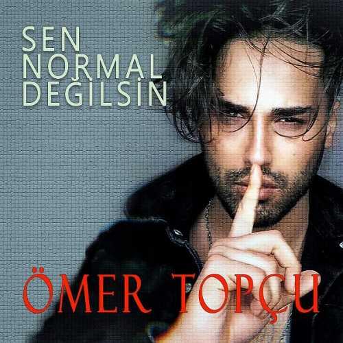 دانلود آهنگ جدید ترکی عمر توپچو  به نام سن نرمال دییلسین