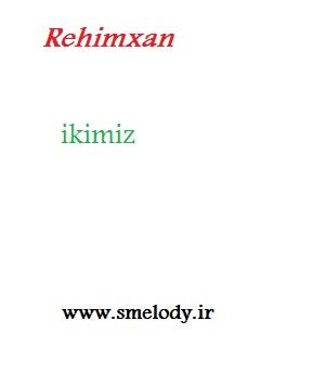 دانلود آهنگ جدید ترکی رحیم خان به نام ایکیمیز