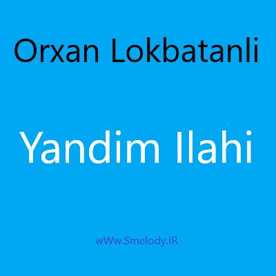 دانلود آهنگ جدید آذری اورخان لوکباتانلی به نام یاندیم الهی