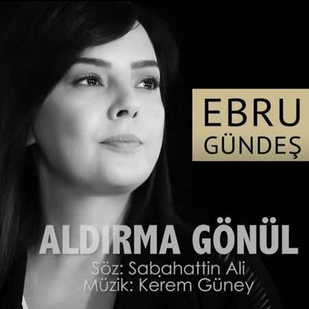 5a930dd7e4ada2018 02 25.jpg - دانلود آهنگ جدید ابرو گوندش به نام آلدیرما گونول Ebru Gündeş – Aldırma Gönül