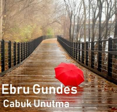 Ebru Gundes – Cabuk Unutma - دانلود آهنگ ابرو گوندش به نام چابوک اونوتما