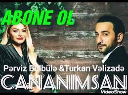 Perviz Bulbule ve Turkan Velizade Cananimsan - دانلود آهنگ پرویز بولبول و ترکان ولیزاده به نام جانانیمسان