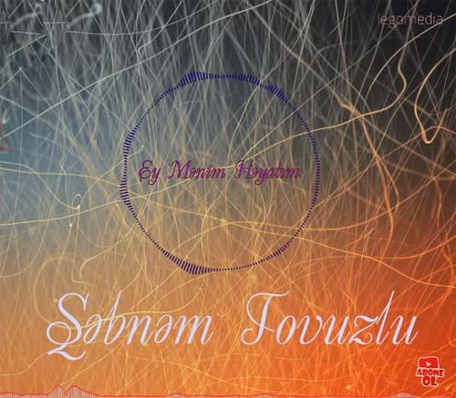 Sebnem Tovuzlu Ey menim heyatim - دانلود آهنگ آذری جدید شبنم تووزلو به نام ای منیم حیاتیم