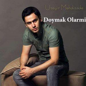 Uzeyir Mehdizade Doymak Olarmi - دانلود آهنگ اوزیر مهدیزاده به نام دویماک اولارمی